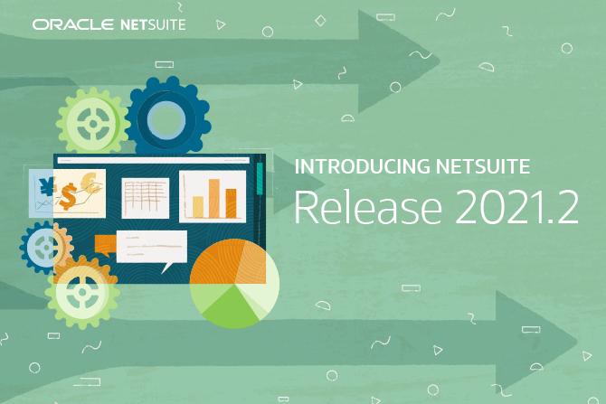 NetSuite Release 2021.2 – Sneak Peek